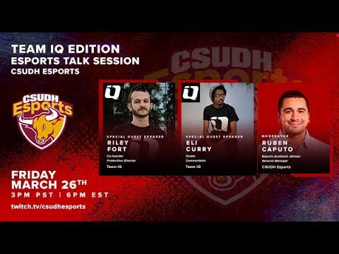 CSUDH Esports Talk Session: TEAM IQ Edition w/ Riley Fort & Eli Curry