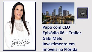 CEOTV EP06 Trailer Gabi Melo - Investimento em Imóveis na Flórida.