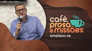 Café, Prosa e Missões | Episódio 6 | Rev. Mariano Alves | IPP TV