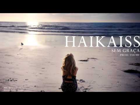 Haikaiss - Sem Graça (Prod. Tuchê) [Download e Letra]