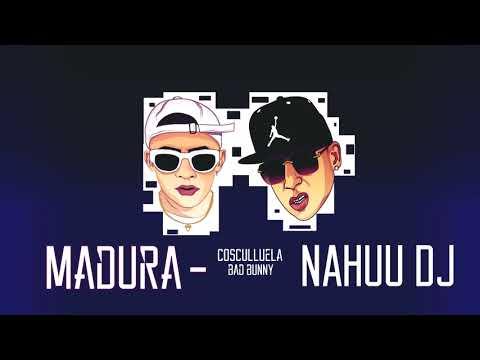 MADURA - BAD BUNNY & COSCULLUELA ✘ NAHUU DJ