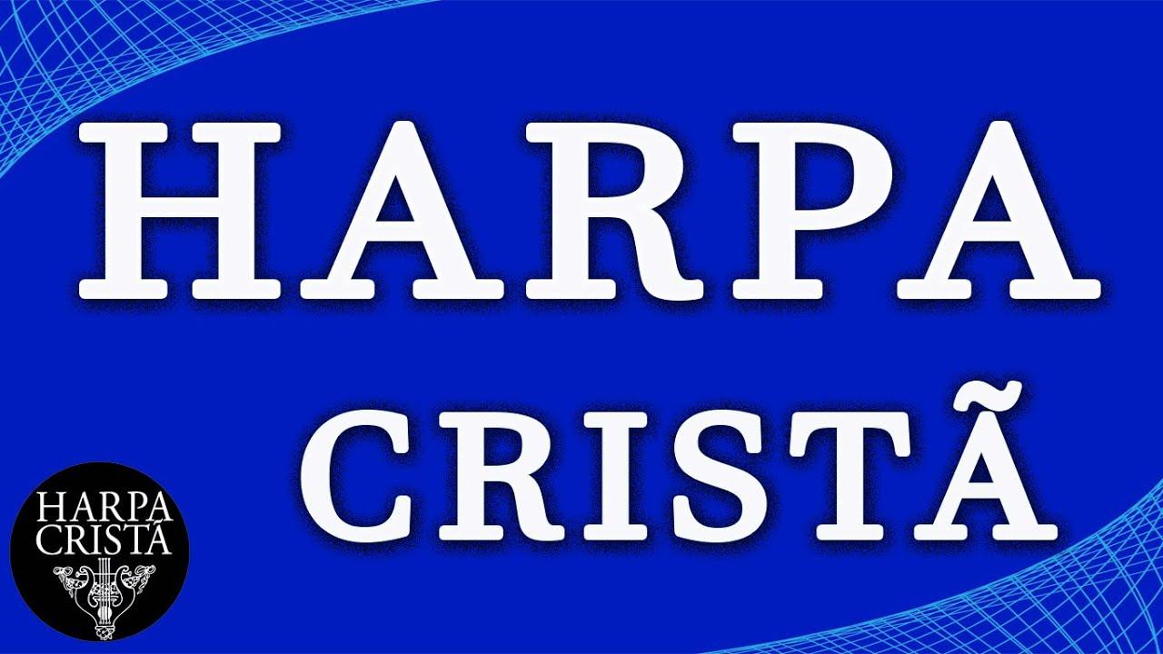 Harpa Cristã - Hinos precisam ser ouvidas mais uma vez em 2020 - Louvores fortes