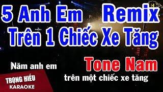 Karaoke Năm Anh Em Trên Một Chiếc Xe Tăng Remix Tone Nam Nhạc Sống | Trọng Hiếu