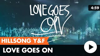 Download Love Goes On (Hillsong Young & Free) lyric MP3 song and Music Video