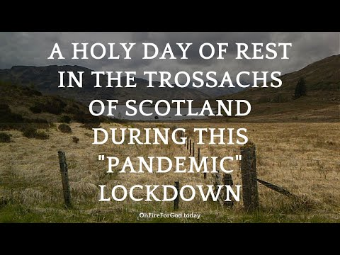 """A Holy Day of Rest in the Trossachs of Scotland During This """"Pandemic"""" Lockdown"""