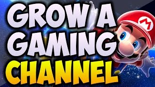 How to Grow Your YouTube Gaming Channel! 🎮 Tips on Gaining Subs FAST (2017)