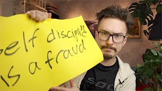 Self-discipline is a fraud - MPJ