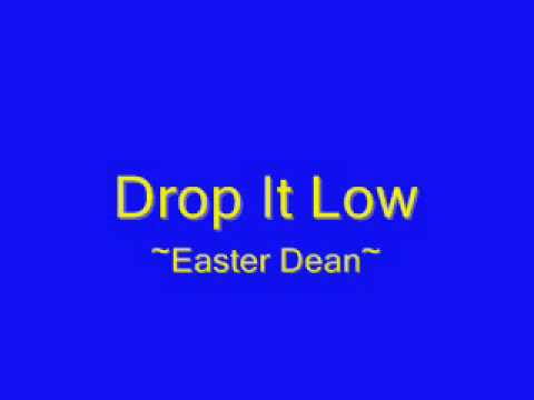 Drop It Low Easter Dean