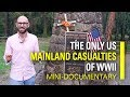 The Only US Mainland Casualties of WWII