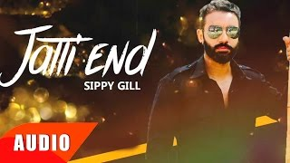 Jatti End ( Full Audio Song )   Sippy Gill   Punjabi Song Collection   Speed Records