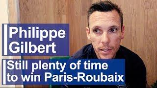 Philippe Gilbert: Still plenty of time to win Paris-Roubaix