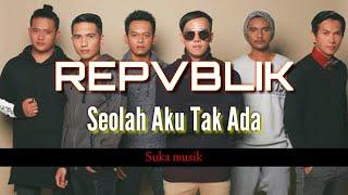 Repvblik - Seolah Aku Tak Ada ( official musik )