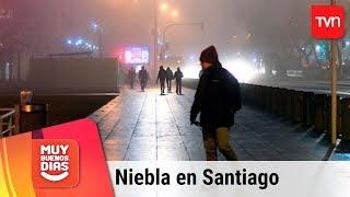 Pronóstico del tiempo: Niebla en varias comunas de Santiago | Muy buenos días
