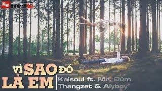 Vì Sao Đó Là Em - Kaisoul ft. Thangzet, Mr. Đùm & Alyboy [ Video Lyrics ]