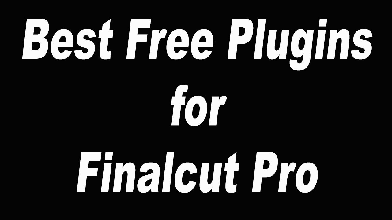 Best Free Plugins For Finalcut Pro - Rasiest installation