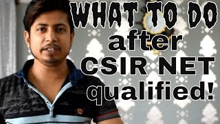 What to do after qualifying CSIR NET exam?