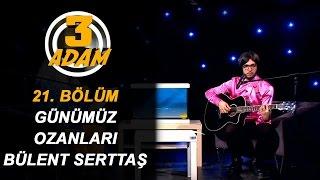 Bülent Serttaş'ın O  Şarkısını Hiç Böyle Dinlemediniz! | 3 Adam