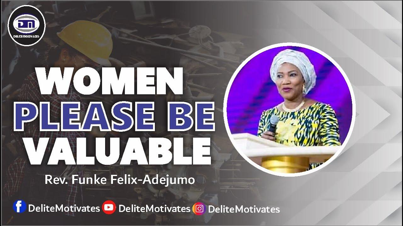 Download WOMEN PLEASE BE VALUABLE - Rev. Funke Felix-Adejumo   Delite Motivates