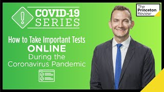 How to Take Important Tests Online During the Coronavirus Pandemic | COVID-19 | The Princeton Review