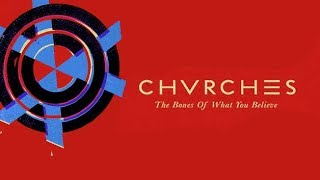 Rannking Chvrches The Bones Of What You Believe Tracklisting From Worst To Best