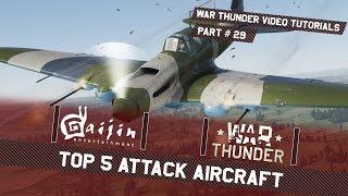 Top 5 Attack Aircraft - War Thunder Video Tutorials Pt. 29