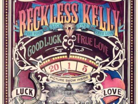Good Luck & True Love by Reckless Kelly