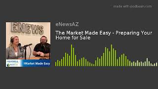 The Market Made Easy - Preparing Your Home for Sale