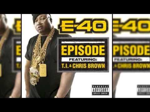 E- 40 Ft  T.I. & Chris Brown - Episode