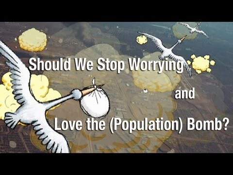 Should We Stop Worrying and Love the Population Bomb?