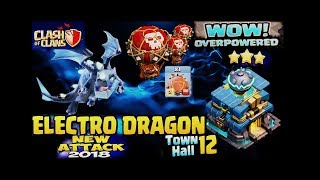 Max Electro Dragon Max Balloon TH 12 || New Air Army 100% 3 Star War Attack 2018.