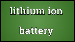 Lithium ion battery Meaning