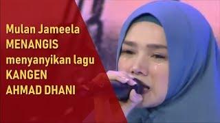 SEDIHH... Mulan Jameela menangis menyanyikan lagu KANGEN AHMAD DHANI
