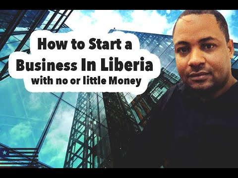 How to Start a Business in Liberia with no money Pt.  1
