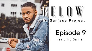 Below The Surface Project: Episode 9 featuring Damien