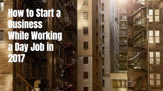 How to Start a Business While Working a Day Job in 2017