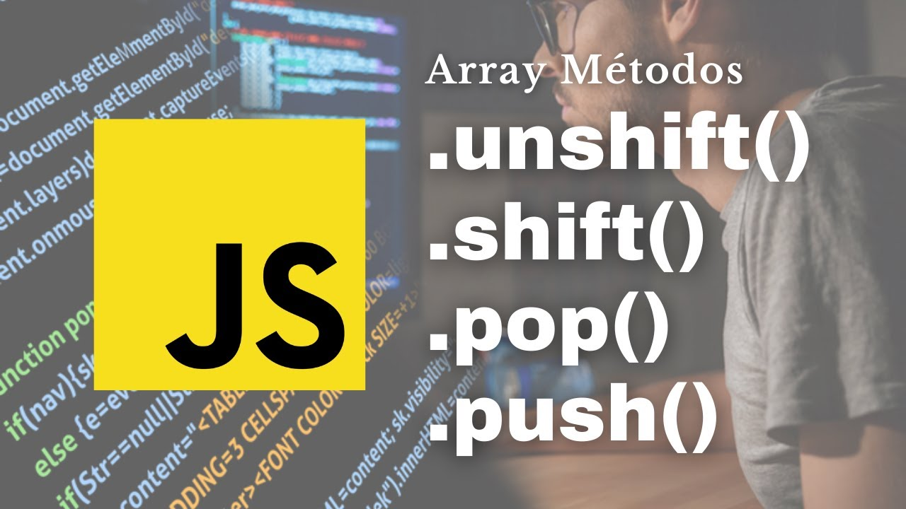 Arreglos: Métodos UNSHIFT(), SHIFT(), POP() y PUSH() - Tutorial JavaScript