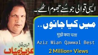 Main kya janu - Aziz mian Ever best Lines - Best Qawali lines - Aziz mian ki Qawali - Aziz mian Hd