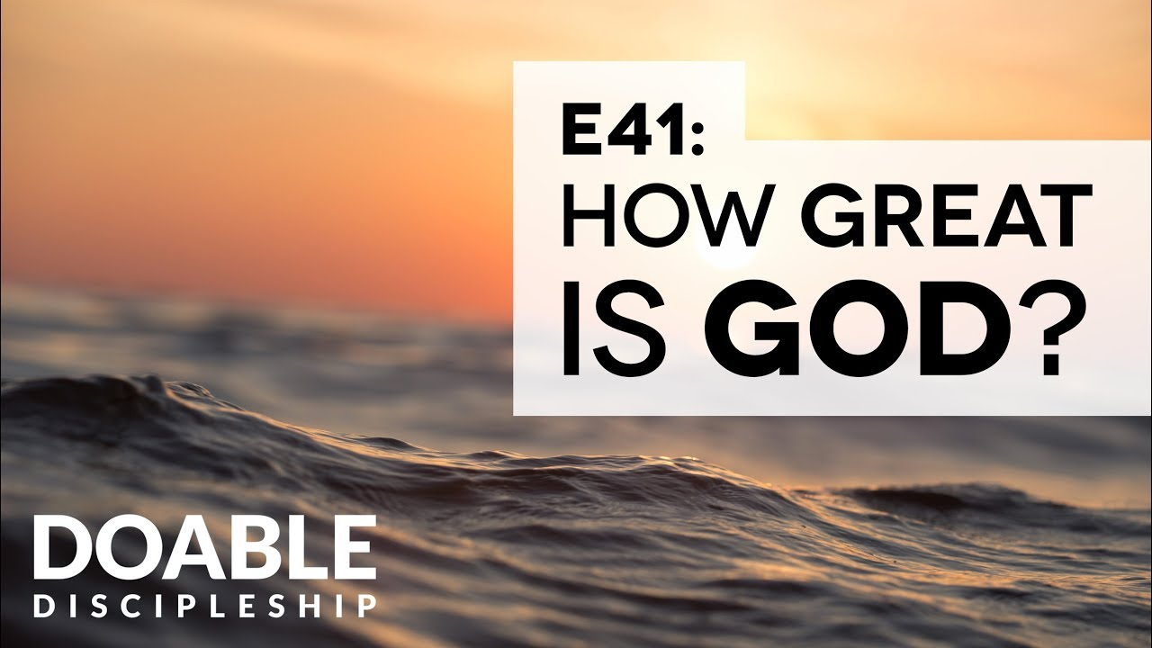 E41 How GREAT Is God?