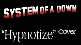 "System Of A Down- ""Hypnotize"" Acoustic Style! Cover"