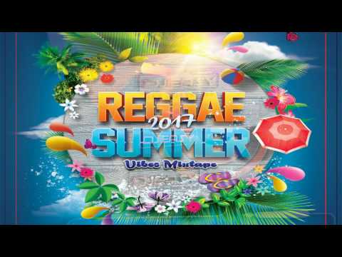 New Reggae 2017 Summer Vibes Mixtape Jah Cure,Tarrus Riley,S