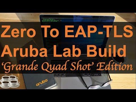 Zero to EAP-TLS - Aruba Lab Build - 'Grande Quad Shot' Edition - YouTube