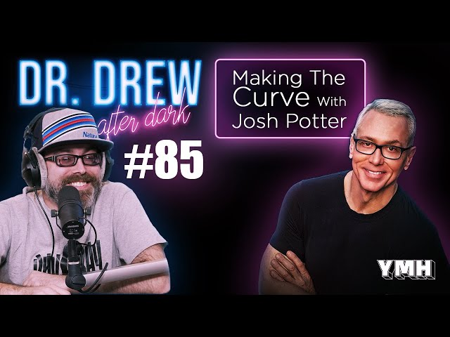 Ep. 85 Making The Curve w/ Josh Potter | Dr. Drew After Dark