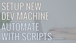 How I Setup a New Development Machine - Using Scripts to Automate Installs and Save Time