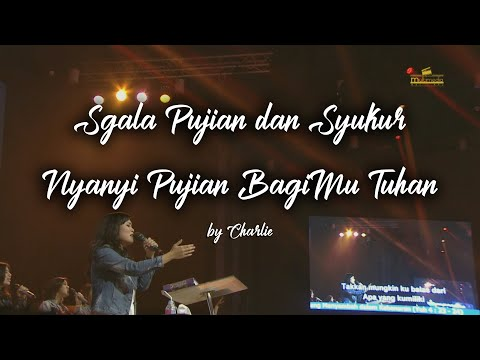 S'gala Pujian Dan Syukur Medley Nyanyi Pujian BagiMu Tuhan By Charlie Suhadi