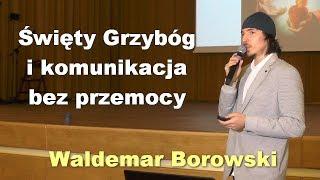 Święty Grzybóg i komunikacja bez przemocy - Waldemar Borowski