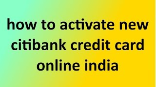 How Activate New Citibank Credit Card Online India Www Online Citibank Co