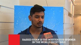 Rashid Khan Is The Mysterious Spinner In The World : Ricky Bhui