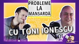 TONI IONESCU - #3 PODCAST - PROBLEME LA MANSARDA - VIATA DE ACTOR
