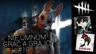 NIE UMNOM GRAĆ A GRAJO! - DEAD BY DAYLIGHT #18 /w Diabeuu