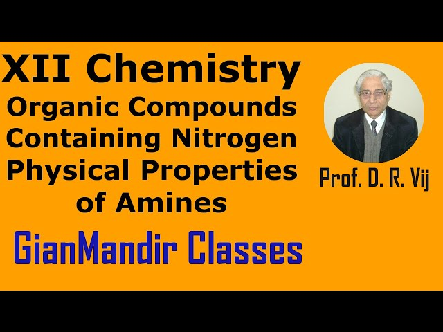 XII Chemistry | Organic Compounds Containing Nitrogen | Physical Prop. of  Amines by Gaurav Sir